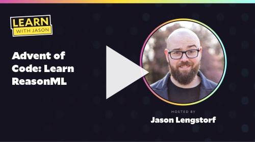 Advent of Code: Learn ReasonML (with Jason Lengstorf)
