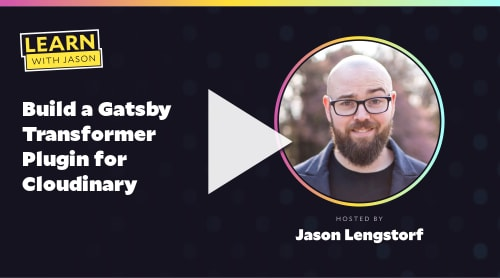 Build a Gatsby Transformer Plugin for Cloudinary (with Jason Lengstorf)