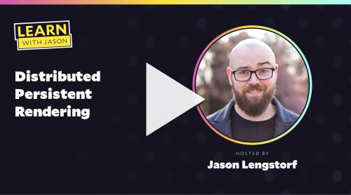 Distributed Persistent Rendering (with Jason Lengstorf)