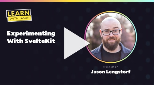 Experimenting With SvelteKit (with Jason Lengstorf)