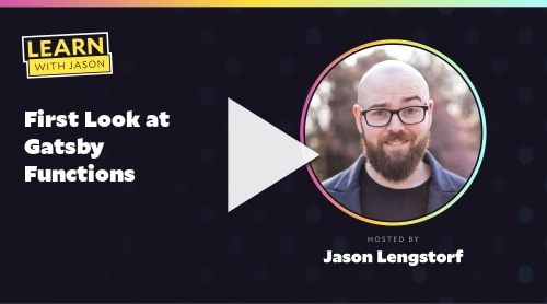First Look at Gatsby Functions (with Jason Lengstorf)