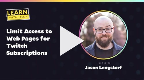 Limit Access to Web Pages for Twitch Subscriptions (with Jason Lengstorf)