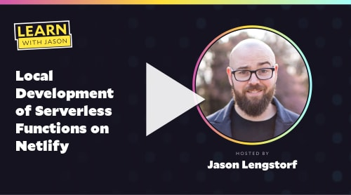 Local Development of Serverless Functions on Netlify (with Jason Lengstorf)
