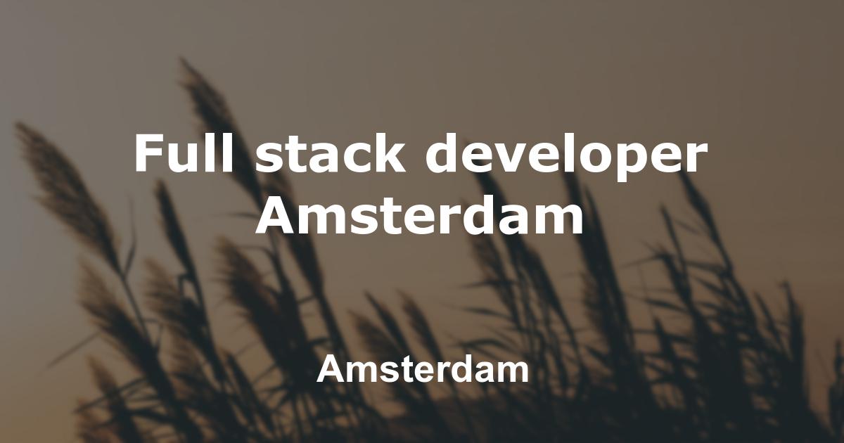 Full stack developer Amsterdam