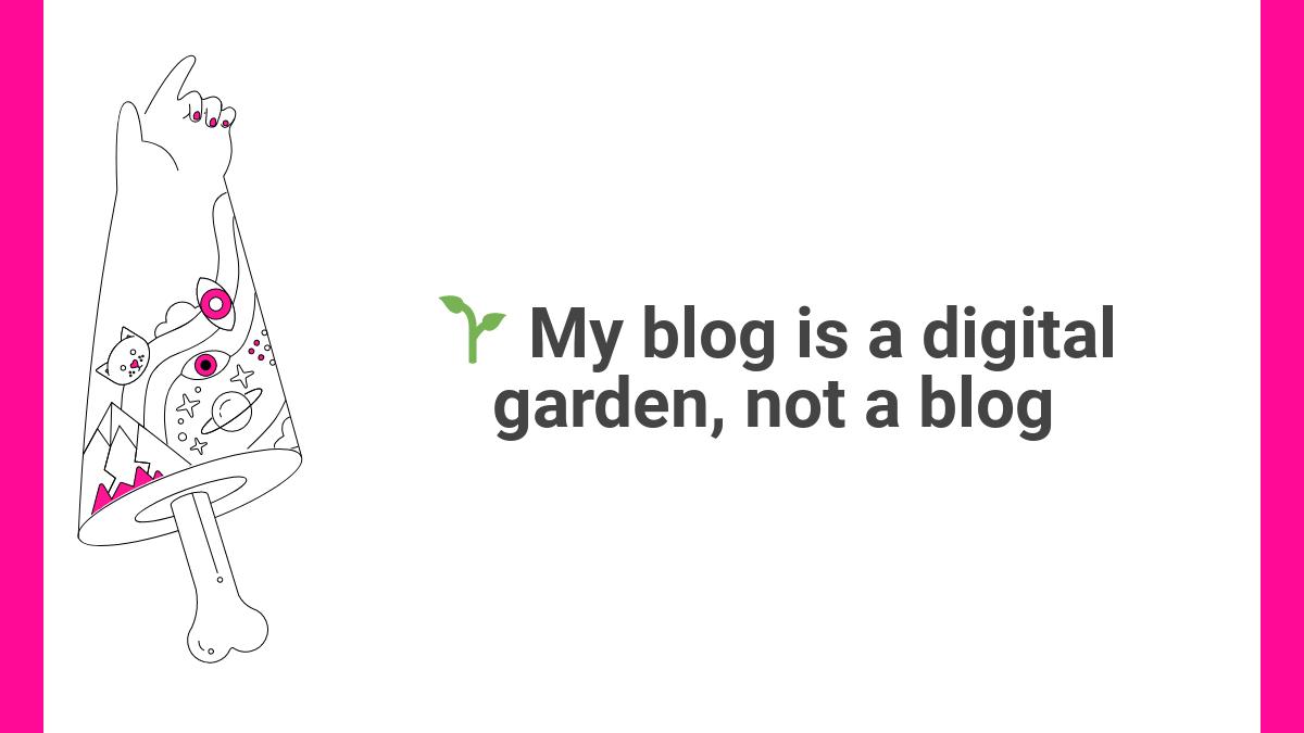 🌱 My blog is a digital garden, not a blog