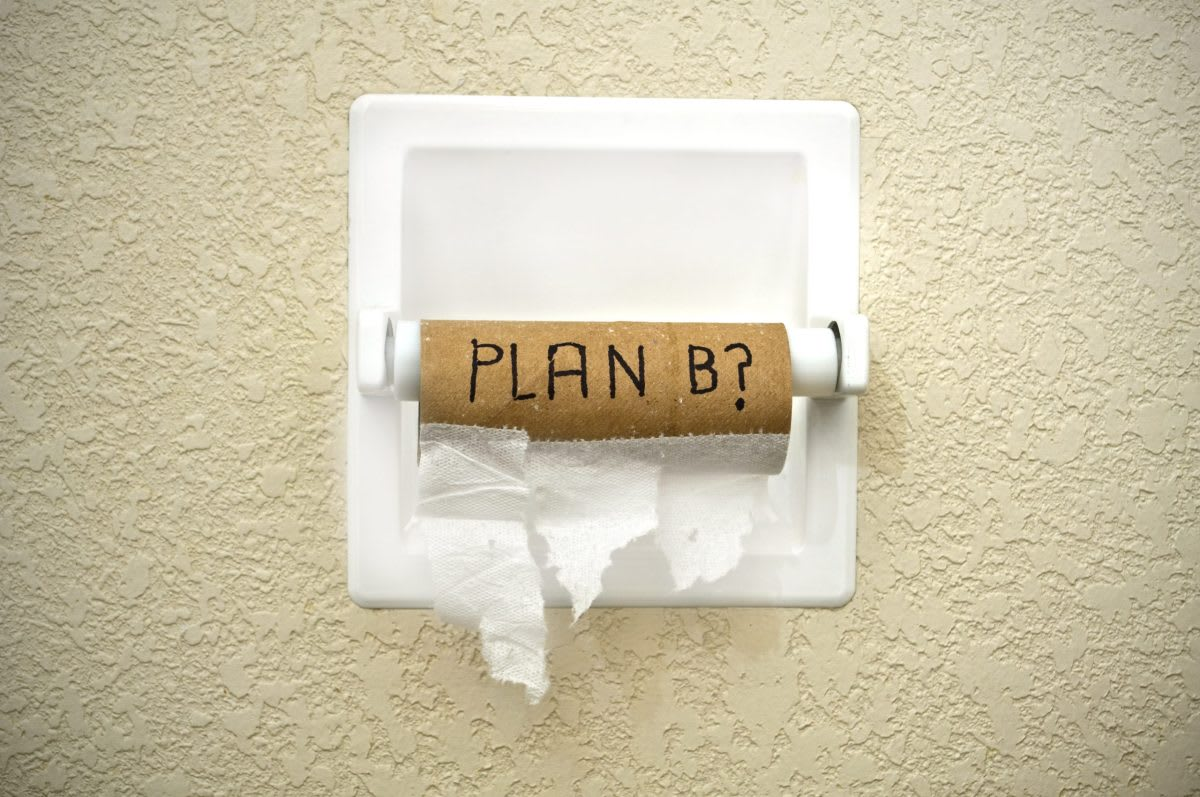 An empty roll of toilet paper reminds that you need a plan B.