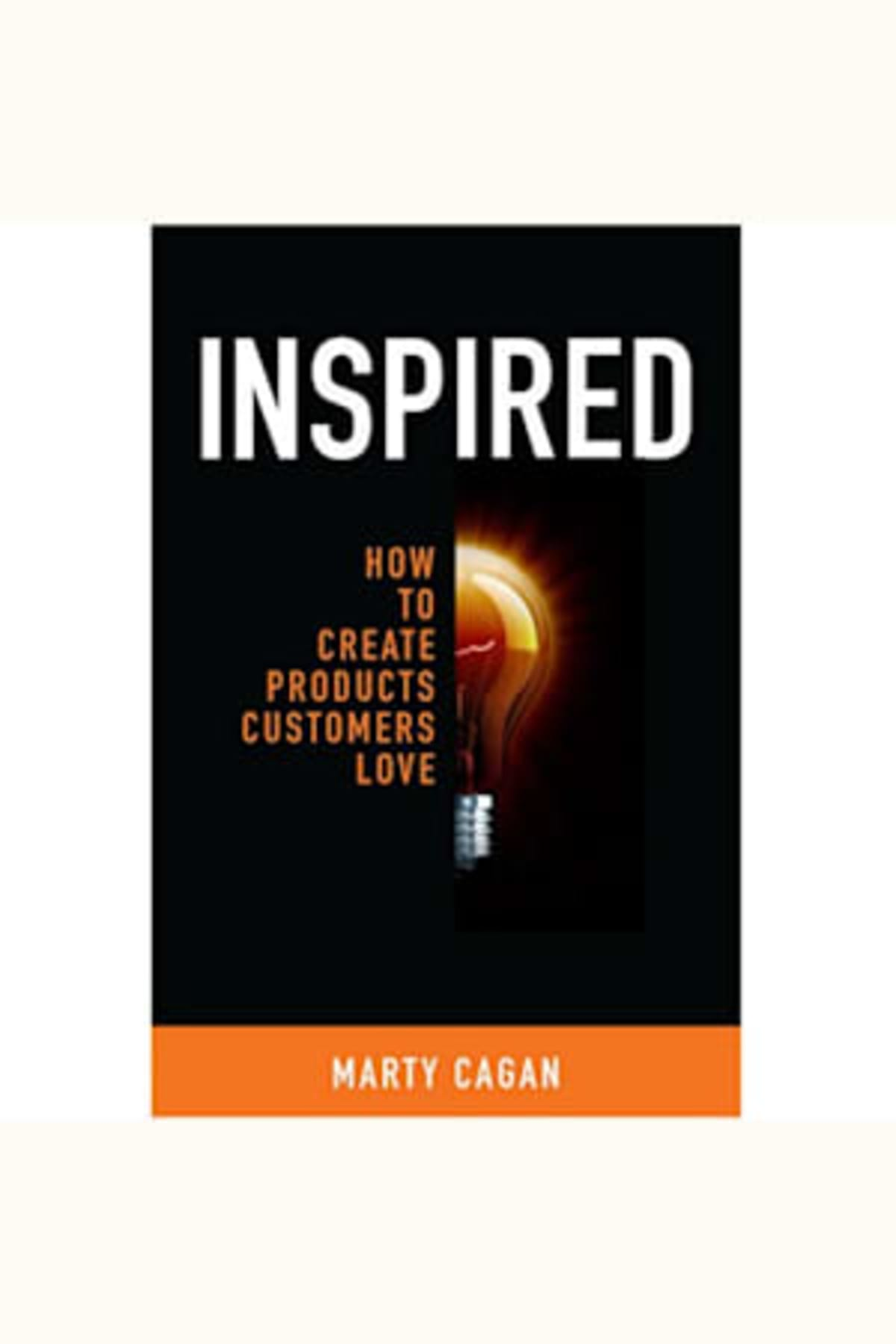 Book cover of Inspired - How to Create Products Customers Love by Marty Cagan