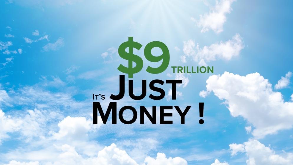 $9 Trillion Just Money Now
