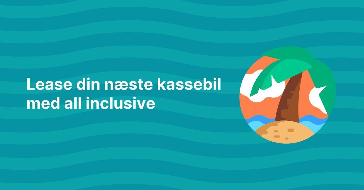 Kassebil.dk introducerer leasing med all inclusive 🌴