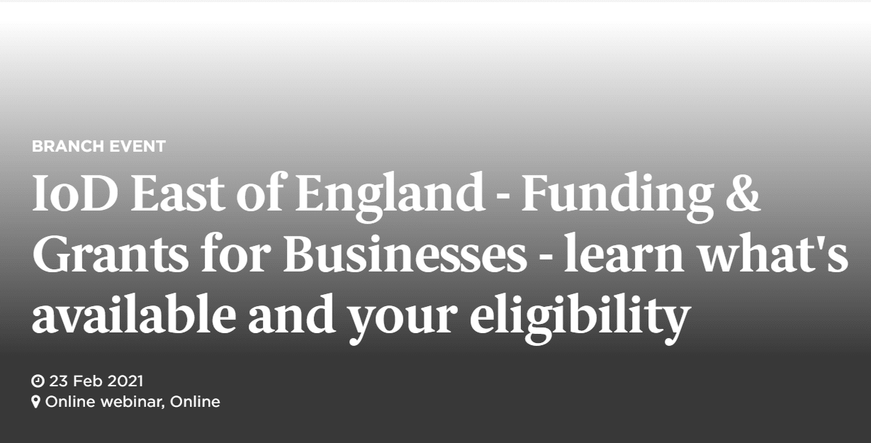 IoD East of England - Funding and Grants for Businesses Webinar - 23 February 2021