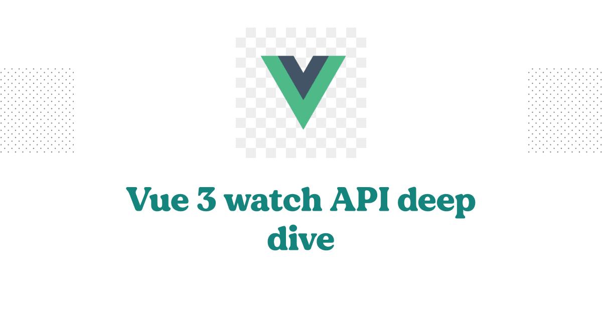 Vue 3 watch API deep dive