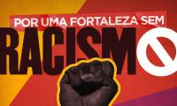 Leia nosso post - POR UMA FORTALEZA SEM RACISMO