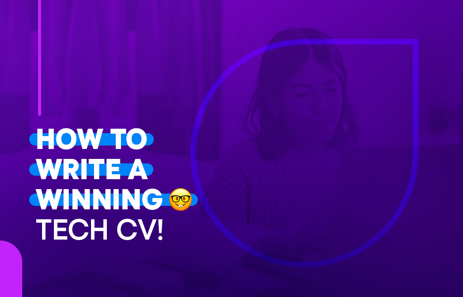 How to Write a Winning Tech CV – With Tips From Our Recruiters!
