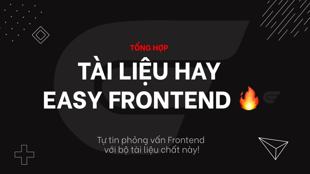 Tổng hợp tài liệu hay từ kênh Easy Frontend