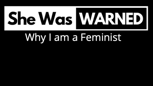 She Was Warned: Why I am a Feminist