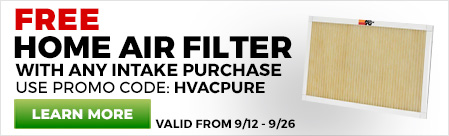 Free Home Air Filter with any Intake Purchase. Use promo code HVACPURE