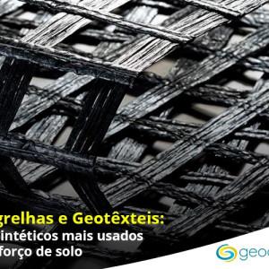 Geogrelhas e geotêxteis: geossintéticos mais utilizados no reforço do solo
