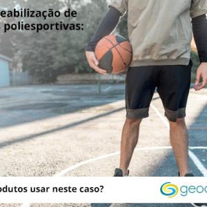 A importância da impermeabilização de quadras poliesportivas e quais produtos usar neste caso?