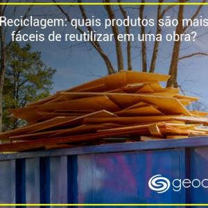 Reciclagem: quais produtos são mais fáceis de reutilizar em uma obra?