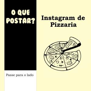 O que Postar? Instagram de Pizzaria