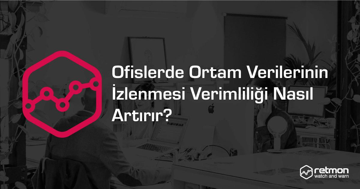 Ofislerde Ortam Verilerinin İzlenmesi Verimliliği Nasıl Artırır?
