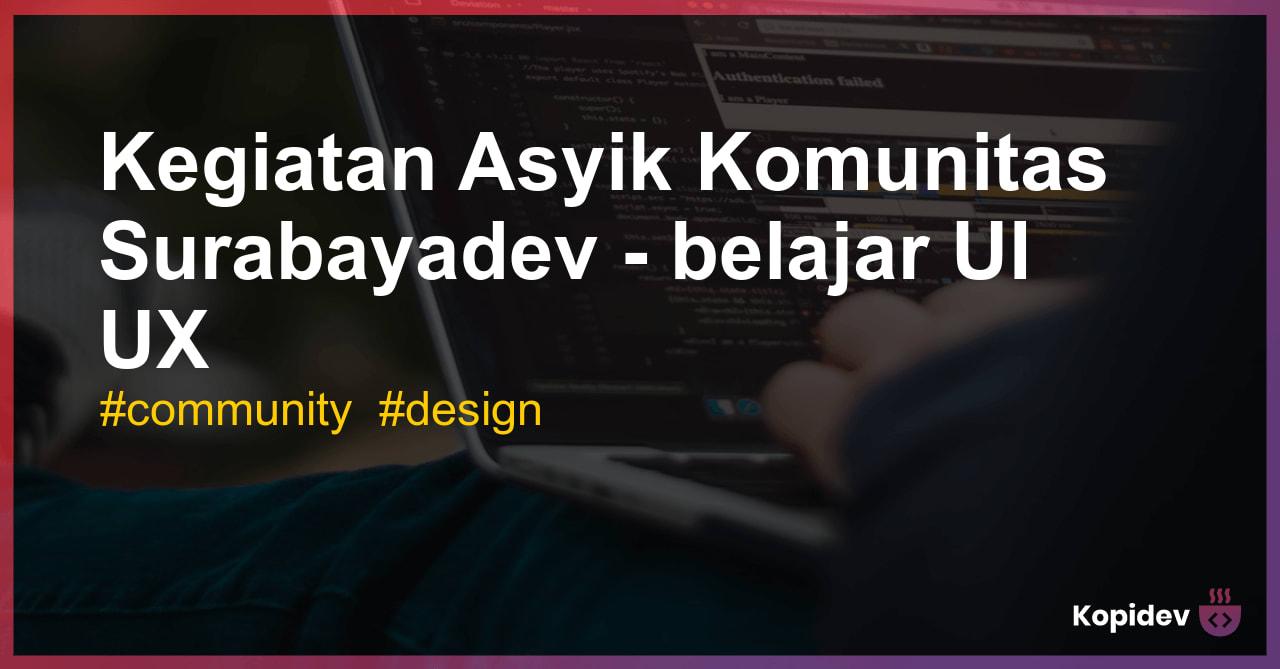 Belajar UI UX Bersama Komunitas Surabayadev