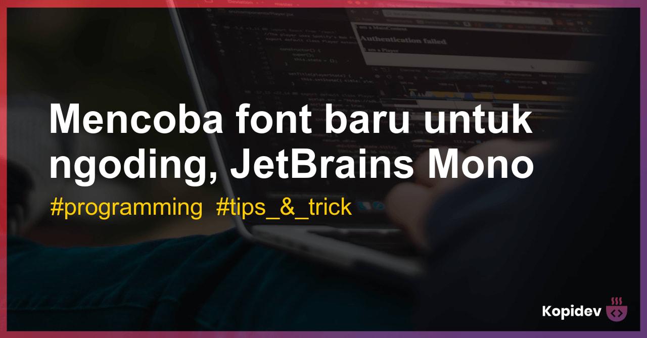 Mencoba font baru untuk ngoding, JetBrains Mono