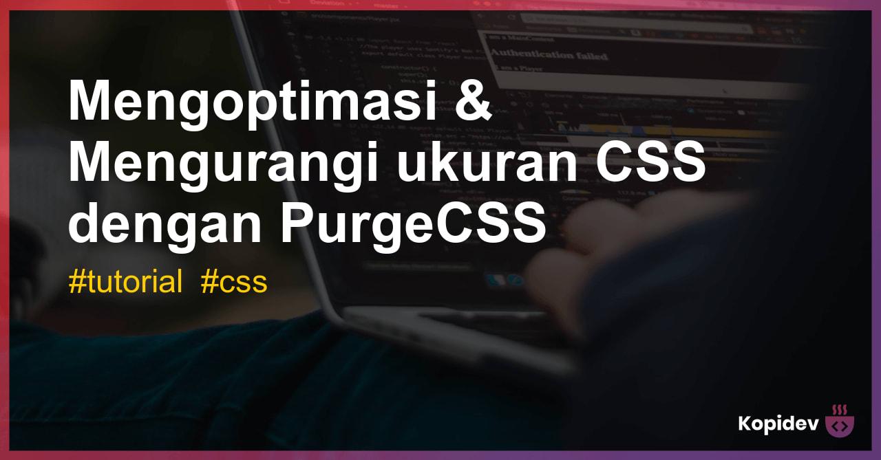 Mengoptimasi & Mengurangi ukuran CSS dengan PurgeCSS