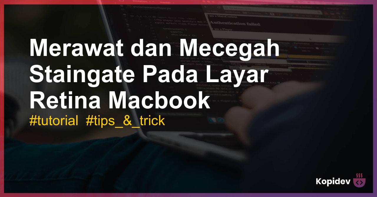 Merawat & Mencegah Staingate Pada Macbook Retina