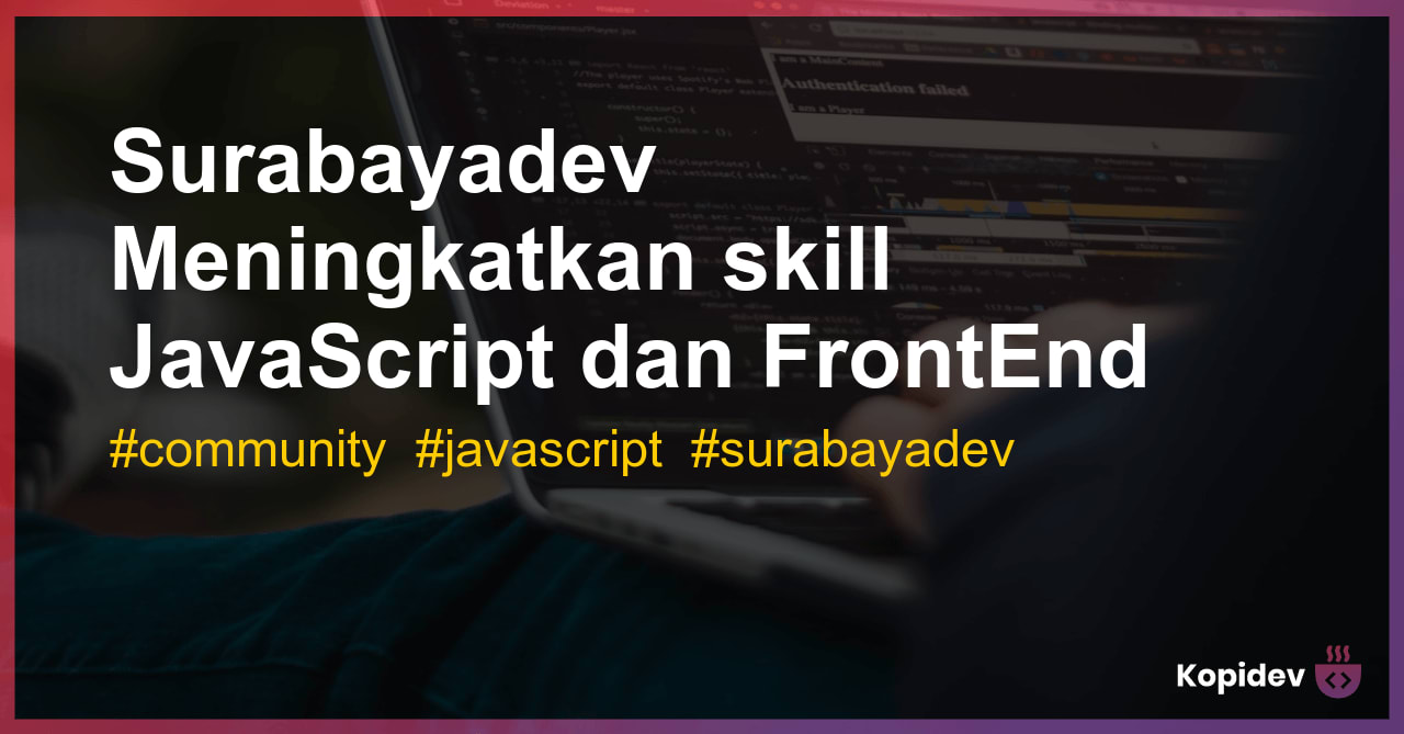 Surabayadev Meningkatkan skill JavaScript dan FrontEnd