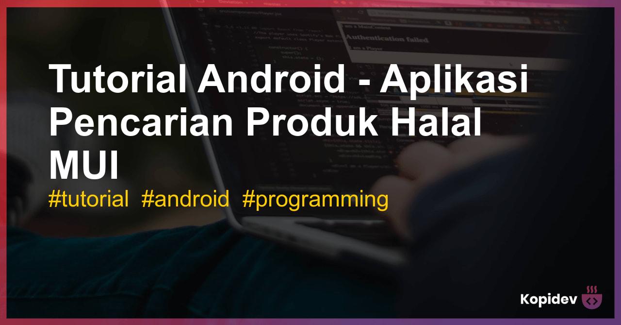 Tutorial Android – Pencarian Produk Halal MUI