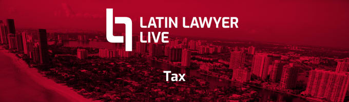 Latin Lawyer Live 3rd Annual Tax