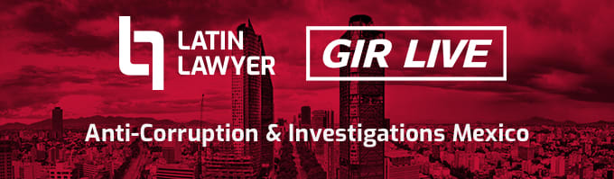 Latin Lawyer - GIR Live Anti-Corruption & Investigations Mexico