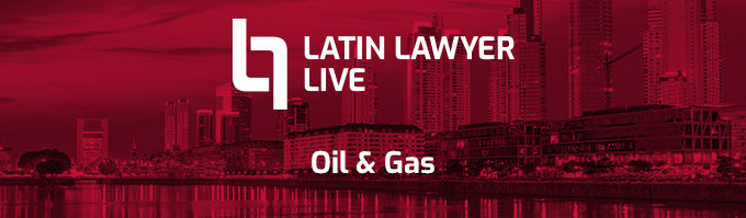 Latin Lawyer Live 10th Annual Oil & Gas