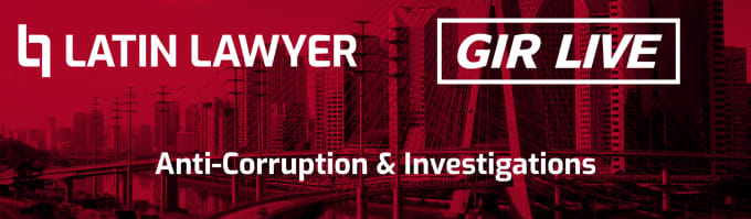 Latin Lawyer - GIR Live 7th Annual Anti-Corruption & Investigations