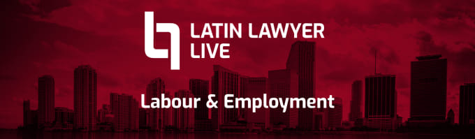 Latin Lawyer Live 6th Annual Labour & Employment