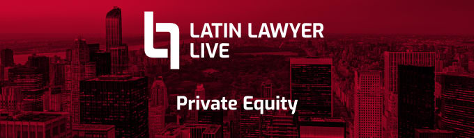 Latin Lawyer Live 10th Annual Private Equity