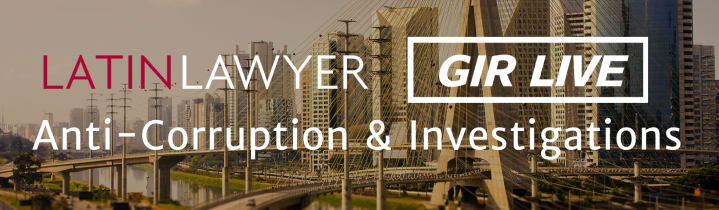 Latin Lawyer - GIR 3rd Annual Anti-Corruption & Investigations Conference