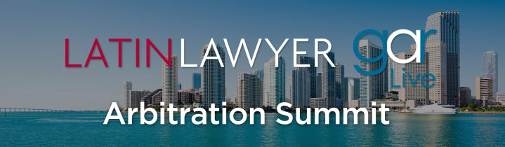 Latin Lawyer - GAR Live 2nd Annual Arbitration Summit
