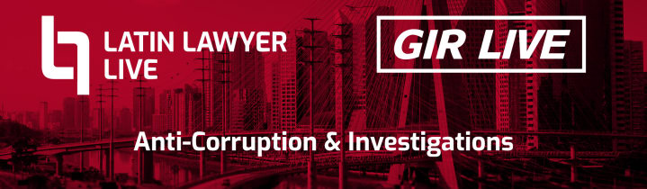 Latin Lawyer - GIR Live 6th Annual Anti-Corruption & Investigations