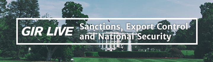 GIR Live Sanctions, Export Control and National Security