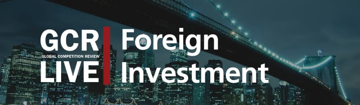 GCR Live 2nd Annual Foreign Investment Review