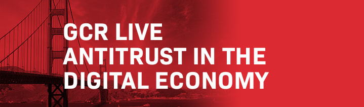 GCR Live Antitrust in the Digital Economy