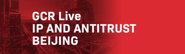 GCR Live IP and Antitrust Beijing