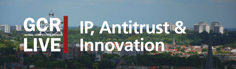 GCR Live IP, Antitrust & Innovation