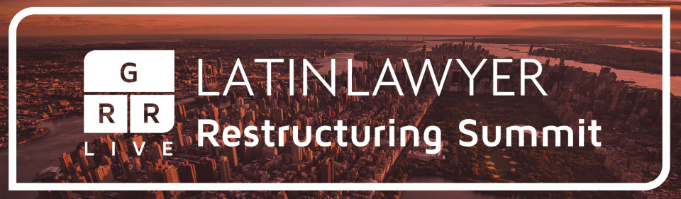 Latin Lawyer - GRR Live 3rd Annual Restructuring Summit