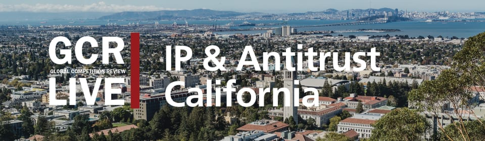 GCR Live 2nd Annual IP & Antitrust California