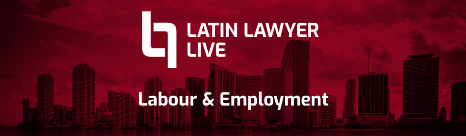 Latin Lawyer Live 5th Annual Labour & Employment
