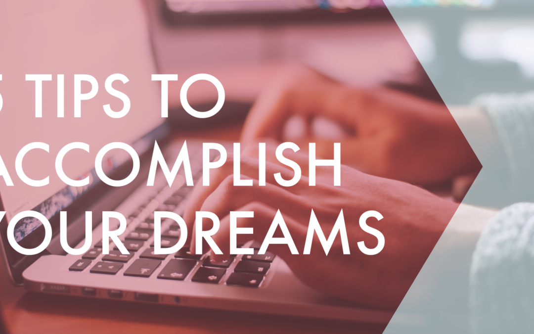5 Tips to Make Your Dreams a Reality