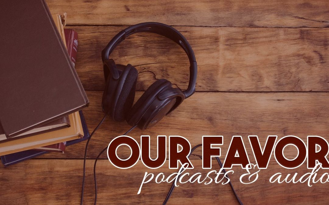 Our Favorite Podcasts & Audiobooks